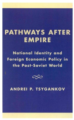 Pathways After Empire: National Identity and Foreign Economic Policy in the Post-Soviet World (Hardcover)