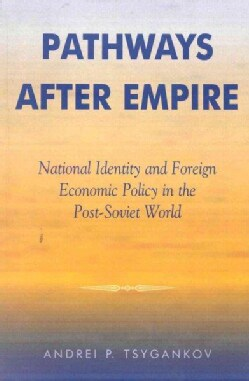 Pathways After Empire: National Identity and Foreign Economic Policy in the Post-Soviet World (Paperback)