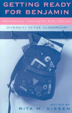 Getting Ready for Benjamin: Preparing Teachers for Sexual Diversity in the Classroom (Paperback)