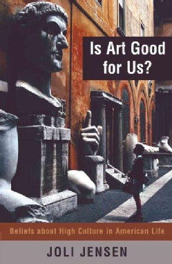 Is Art Good for Us?: Beliefs About High Culture in American Life (Paperback)