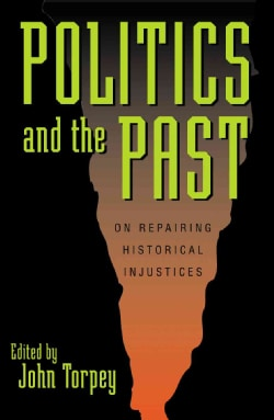 Politics and the Past: On Repairing Historical Injustices (Paperback)