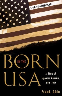 Born in the U.S.A: A Story of Japanese America, 1889-1947 (Paperback)