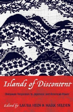Islands of Discontent: Okinawan Responses to Japanese and American Power (Paperback)