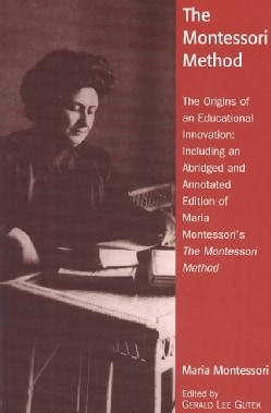 The Montessori Method: The Origins of an Educational Innovation: Including an Abridged and Annotated Edition of M... (Paperback)