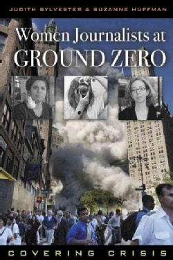 Women Journalists at Ground Zero: Covering Crisis (Hardcover)
