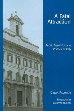 A Fatal Attraction: Public Television and Politics in Italy (Paperback)