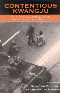 Contentious Kwangju: The May 18th Uprising in Korea's Past and Present (Paperback)