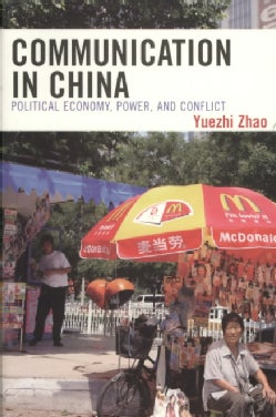 Communication in China: Political Economy, Power and Conflict (Paperback)