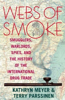 Webs of Smoke: Smugglers, Warlords, Spies, and the History of the International Drug Trade (Paperback)