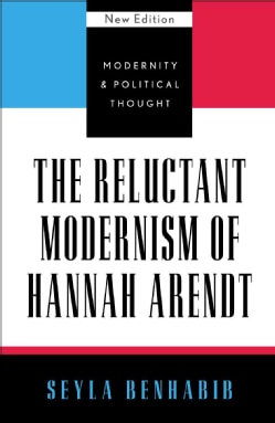 The Reluctant Modernism of Hannah Arendt (Paperback)