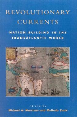 Revolutionary Currents: Nation Building in the Transatlantic World (Paperback)
