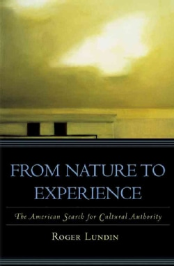 From Nature to Experience: The American Search for Cultural Authority (Hardcover)