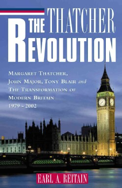 The Thatcher Revolution: Margaret Thatcher, John Major, Tony Blair, and the Transformation of Modern Britain (Paperback)