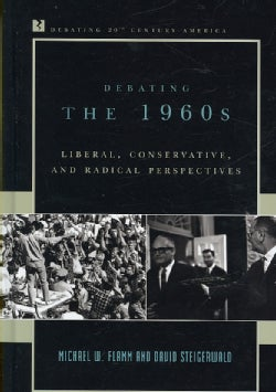 Debating the 1960s: Liberal, Conservative, and Radical Perspectives (Hardcover)