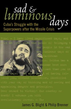 Sad and Luminous Days: Cuba's Struggle With the Superpowers After the Missile Crisis (Hardcover)