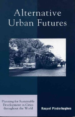 Alternative Urban Futures: Planning for Sustainable Development in Cities Throughout the World (Paperback)