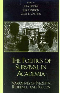 The Politics of Survival in Academia: Narratives of Inequity, Resilience, and Success (Paperback)