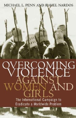 Overcoming Violence Against Woman and Girls: The International Campaign to Eradicate a Worldwide Problem (Paperback)