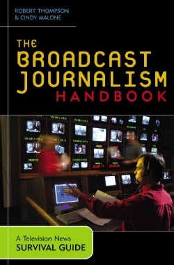 The Broadcast Journalism Handbook: A Television News Survival Guide (Paperback)