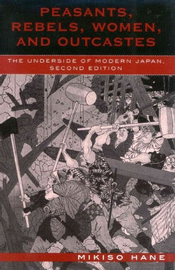 Peasants, Rebels, Women, and Outcastes: The Underside of Modern Japan (Paperback)