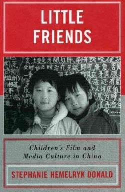 Little Friends: Children's Film And Media Culture In China (Paperback)