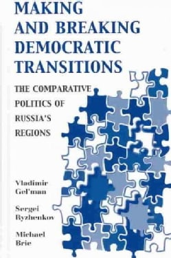 Making and Breaking Democratic Transitions: The Comparative Politics of Russia's Regions (Hardcover)