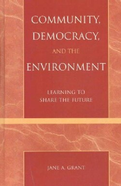 Community, Democracy, and the Environment: Learning to Share the Future (Hardcover)