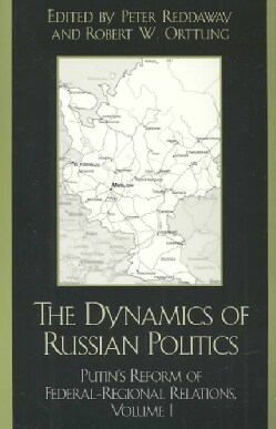 Dynamics of Russian Politics: Putin's Reform of Federal-Regional Reforms (Paperback)