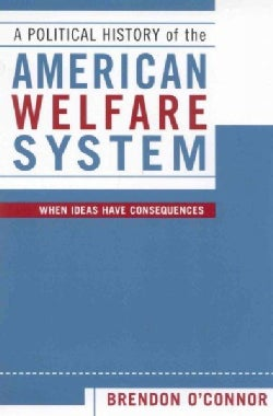 A Political History of the American Welfare System: When Ideas Have Consequences (Paperback)
