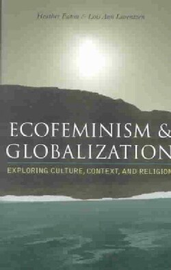 Ecofeminism and Globalization: Exploring Culture, Context, and Religion (Paperback)