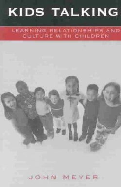 Kids Talking: Learning Relationships and Culture With Children (Paperback)