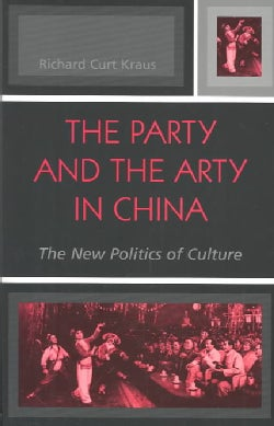 The Party and the Arty in China: The New Politics of Culture (Paperback)