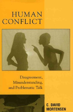 Human Conflict: Disagreement, Misunderstanding, And Problematic Talk (Paperback)