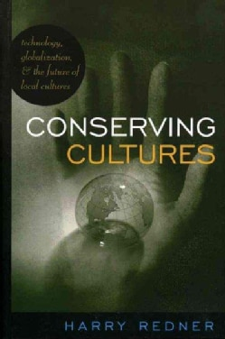 Conserving Cultures: Technology, Globalization, and the Future of Local Cultures (Hardcover)