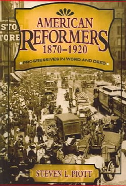 American Reformers, 1870-1920: Progressives in Word And Deed (Paperback)