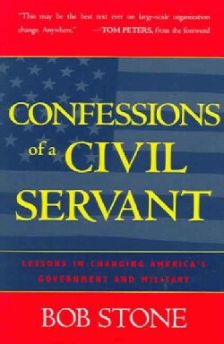 Confessions Of A Civil Servant: Lessons In Changing America's Government And Military (Paperback)
