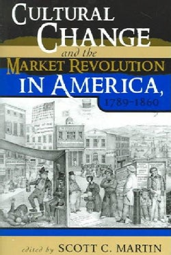 Cultural Change And The Market Revolution In America, 1789-1860 (Paperback)