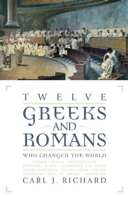 Twelve Greeks and Romans Who Changed the World (Paperback)