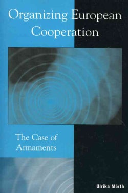 Organizing European Cooperation: The Case of Armaments (Paperback)