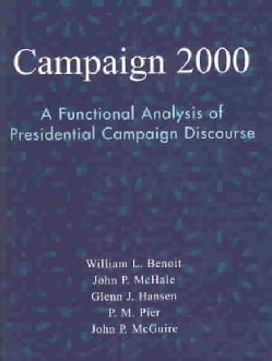Campaign 2000: A Functional Analysis of Presidential Campaign Discourse (Paperback)