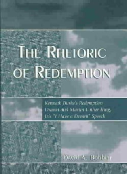 """The Rhetoric of Redemption: Kenneth Burke's Redemption Drama and Martin Luther King, Jr.'s """"I Have a Dream Speech"""" (Paperback)"""
