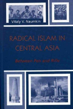 Radical Islam In Central Asia: Between Pen And Rifle (Hardcover)