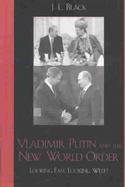Vladimir Putin and the New World Order: Looking East, Looking West (Hardcover)