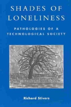 Shades of Loneliness: Pathologies of a Technological Society (Paperback)