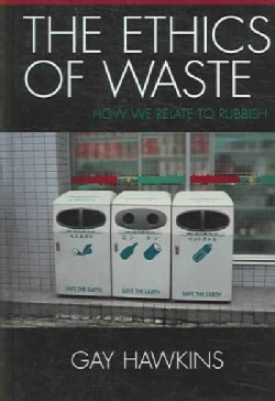 The Ethics of Waste: How We Relate to Rubbish (Hardcover)