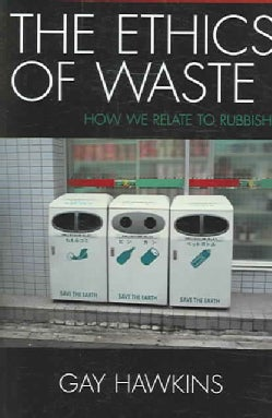 The Ethics of Waste: How We Relate to Rubbish (Paperback)