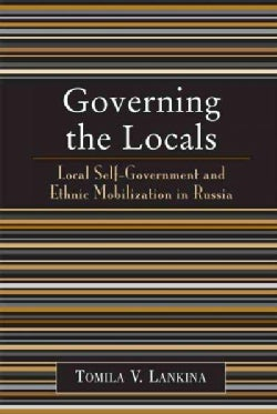 Governing the Locals: Local Self-Government and Ethnic Mobilization in Russia (Paperback)