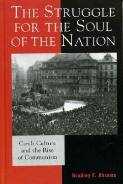 The Struggle for the Soul of a Nation: Czech Culture and the Rise of Communism (Hardcover)