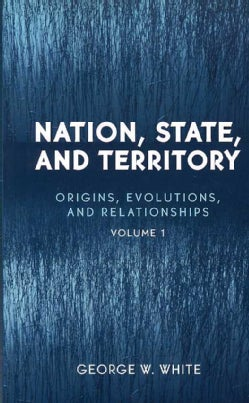 Nation, State, and Territory: Origins, Evolutions, and Relationships (Paperback)