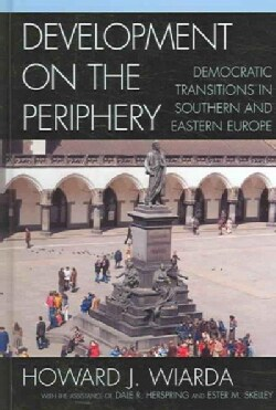 Development on the Periphery: Democratic Transitions in Southern And Eastern Europe (Hardcover)